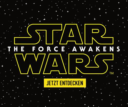 Star Wars - The Force Awakens. JETZT ENTDECKEN