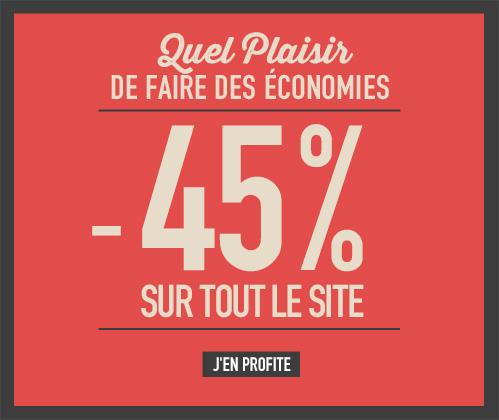 Quel Plaisir de Faire des Économies -45% sur Tout le Site. J'en profite