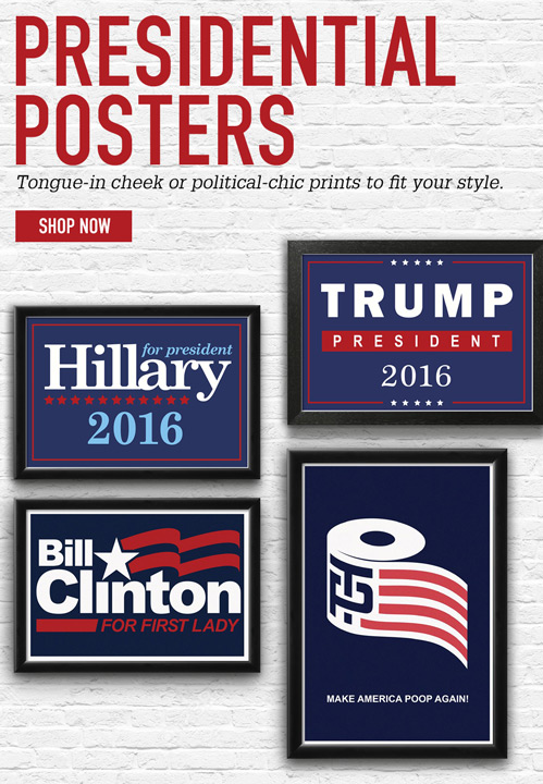 Presidential Posters - Tongue-in cheek or political-chic prints to fit your style. Shop now.