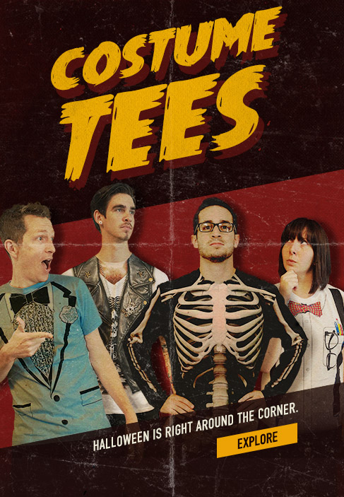 Costume Tees. Halloween is right around the corner. Explore.