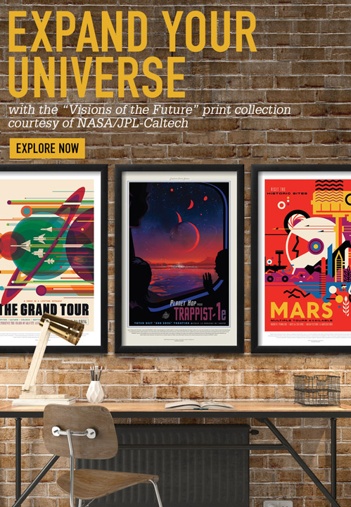 "EXPAND YOUR UNIVERSE. With the ""Visions of the Future"" print collection courtesy of NASA/JPL-Caltech"