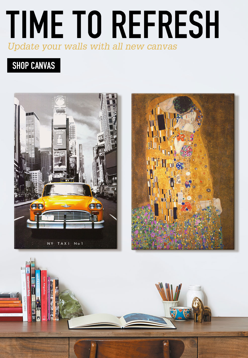 TIME TO REFRESH. Update your walls with all new canvas. SHOP CANVAS