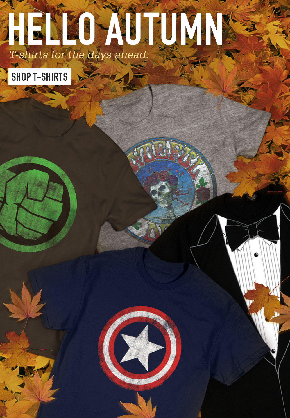 HELLO AUTUMN. T-shirts for the days ahead. SHOP T-SHIRTS
