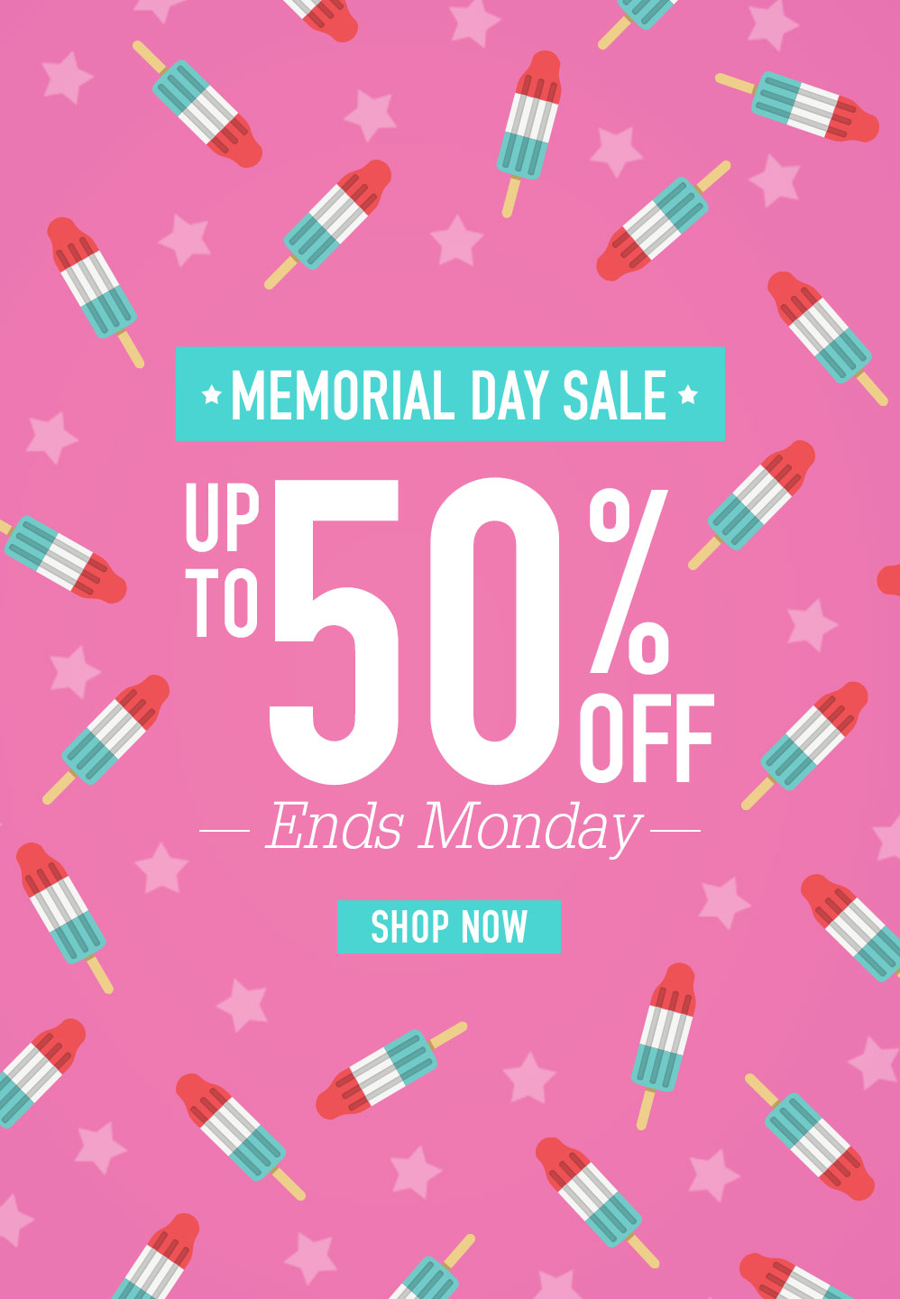 MEMORIAL DAY SALE. UP TO 50% OFF. ENDS MONDAY. SHOP NOW