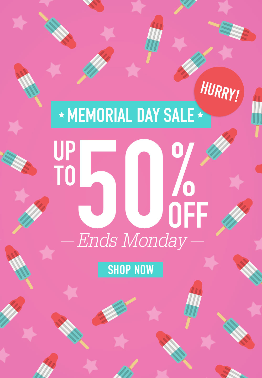 MEMORIAL DAY SALE. UP TO 50% OFF HURRY! ENDS MONDAY. SHOP NOW