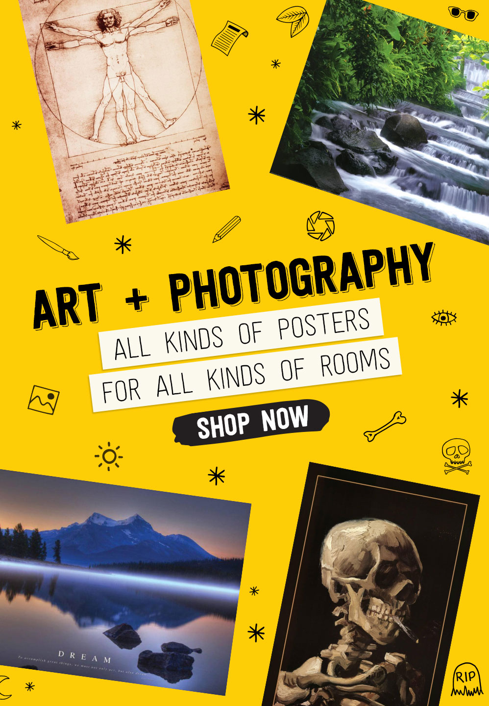 ART + PHOTOGRAPHY. ALL KINDS OF POSTERS FOR ALL KINDS OF ROOMS. SHOP NOW