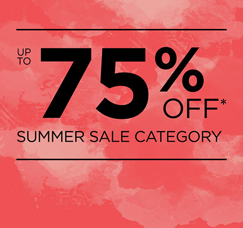 Up to 75% off Summer Sale Category *. SHOP NOW. *Offer available from 24th to 28th July 2016