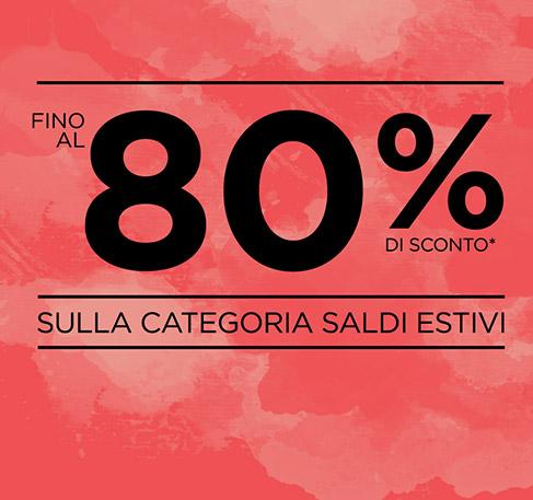 Fino al 80% di sconto sulla categoria Saldi estivi*. ACQUISTA SUBITO. *Offerta valida dal 29 luglio al 2 agosto 2016