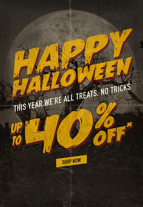 Happy Halloween! This year we're all treats, no tricks. Up to 40% off* shop now