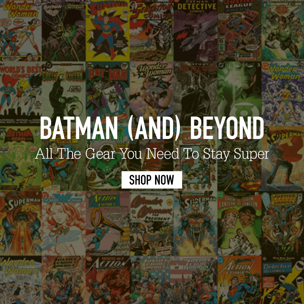 Batman (And) Beyond. All The Gear You Need To Stay Super. Shop Now