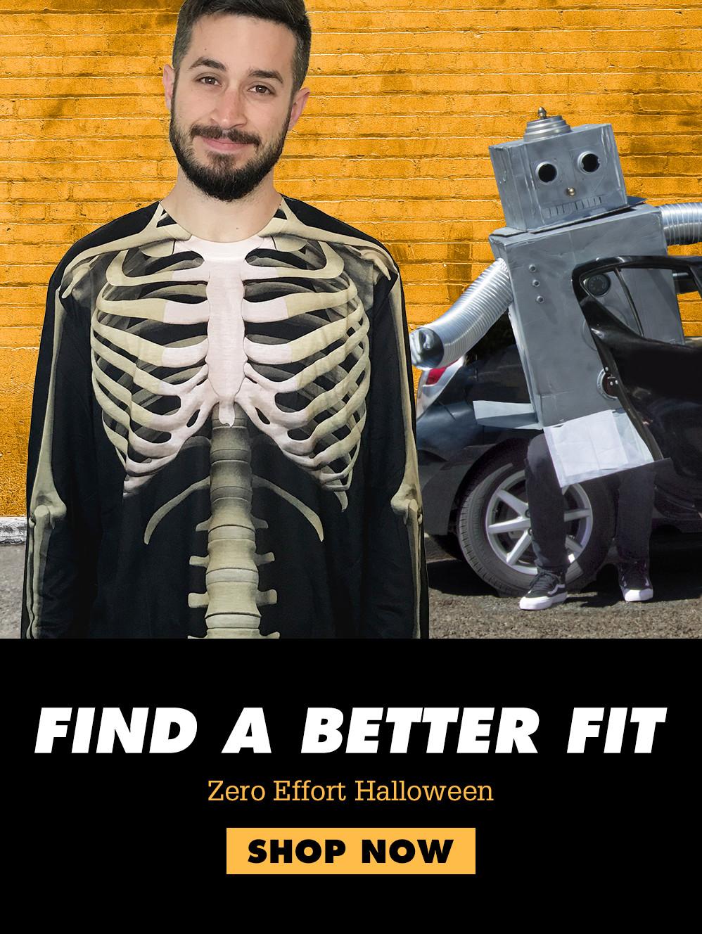 Find a Better Fit. Zero Effort Halloween. Shop Now