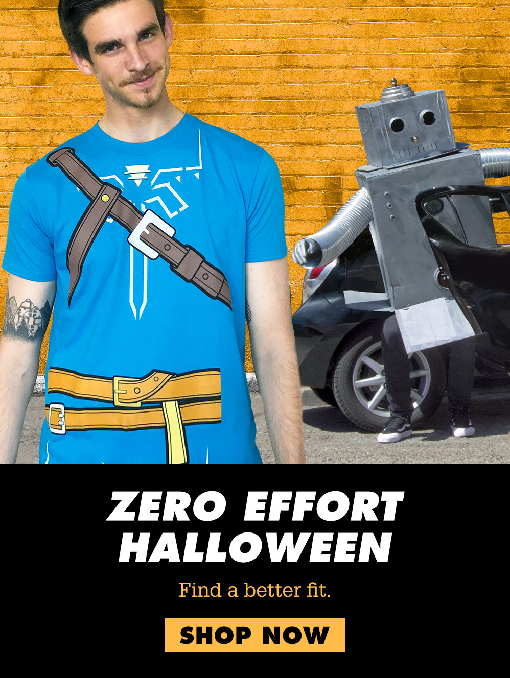 Zero Effort Halloween. Find a better fit. Shop Now