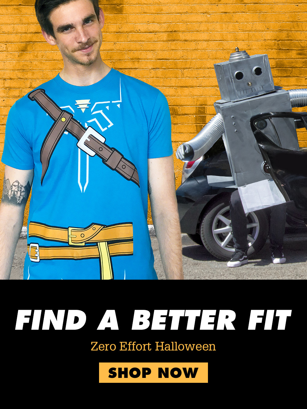 Find a Better Fit. Zero Effort Halloween. Shop Now