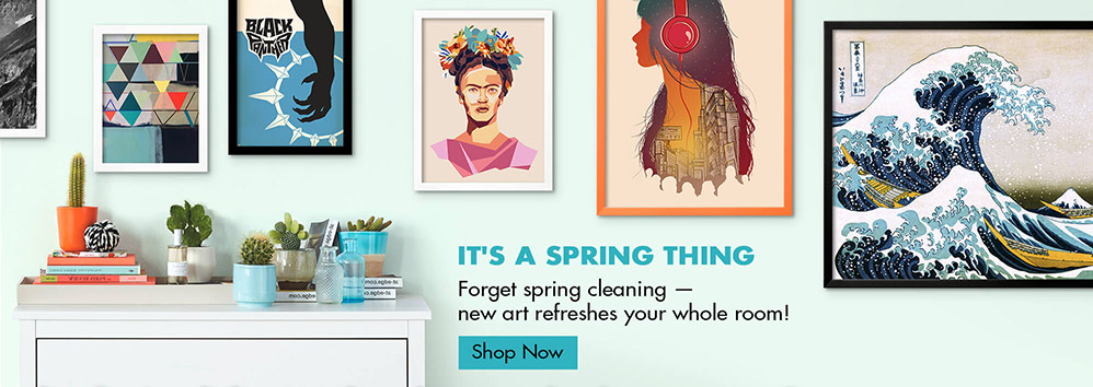 It's A Spring Thing. Forget spring cleaning — new art refreshes your whole room! Shop Now