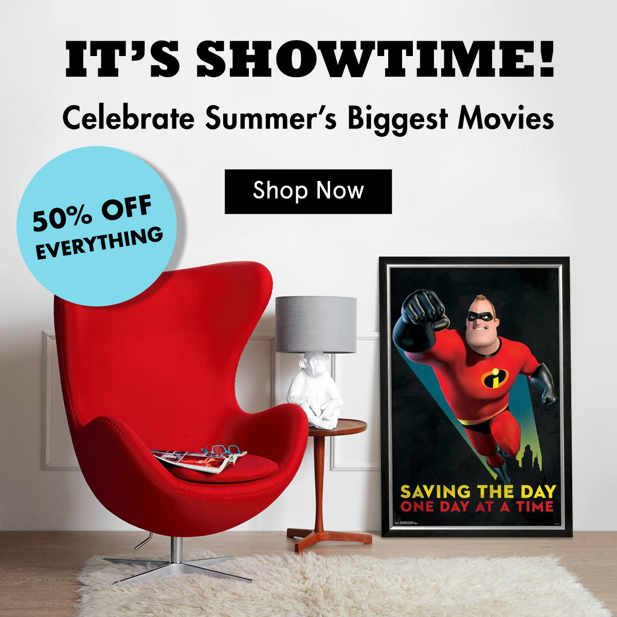 50% Off Everything. It's Showtime. Celebrate Summer's Biggest Movies.